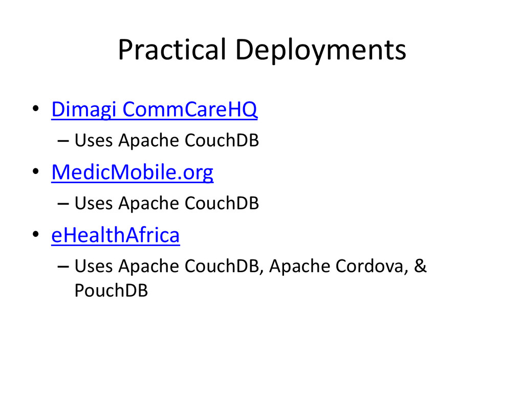 Practical Deployments • Dimagi CommCareHQ – Use...