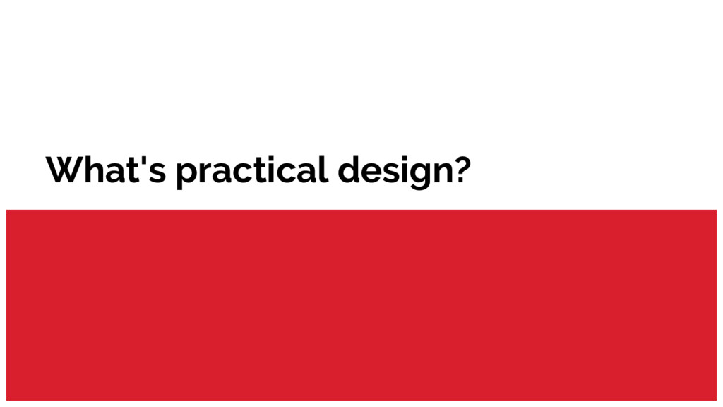 What's practical design?