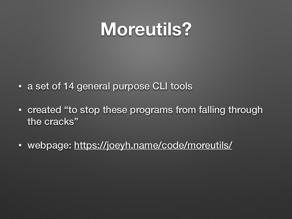 Moreutils? • a set of 14 general purpose CLI to...