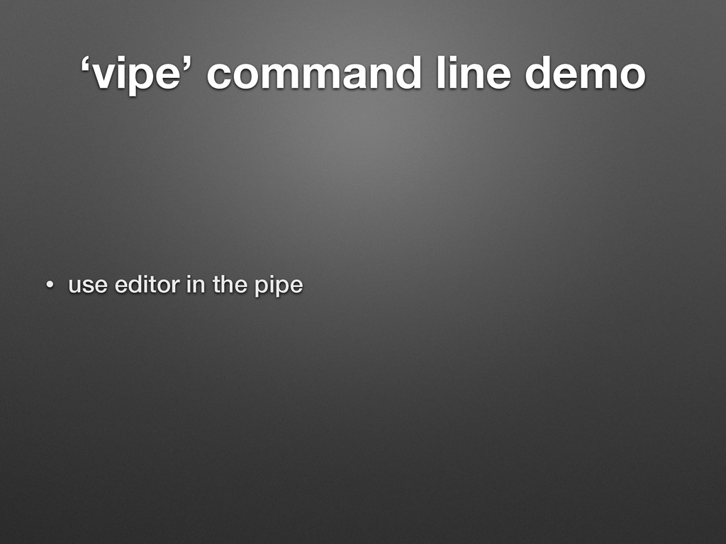 'vipe' command line demo • use editor in the pi...