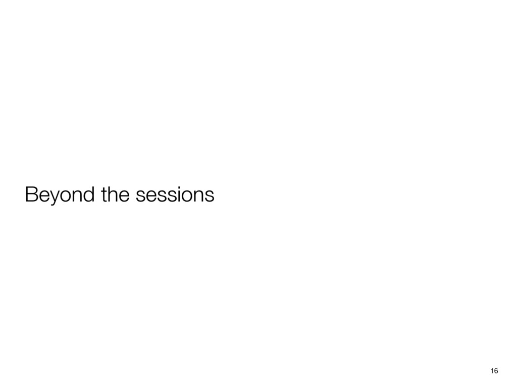Beyond the sessions 16