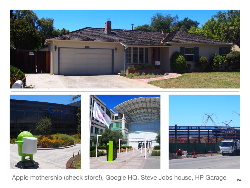 Apple mothership (check store!), Google HQ, Ste...