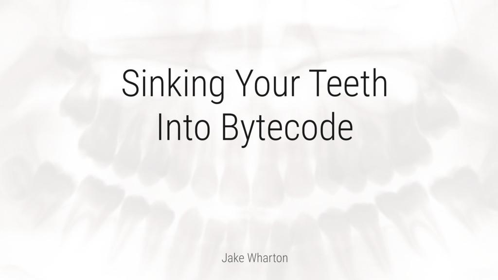Jake Wharton Sinking Your Teeth Into Bytecode
