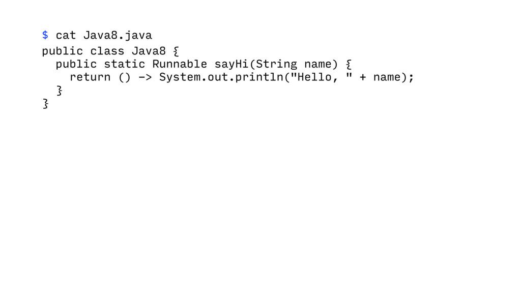 $ cat Java8.java public class Java8 { public st...
