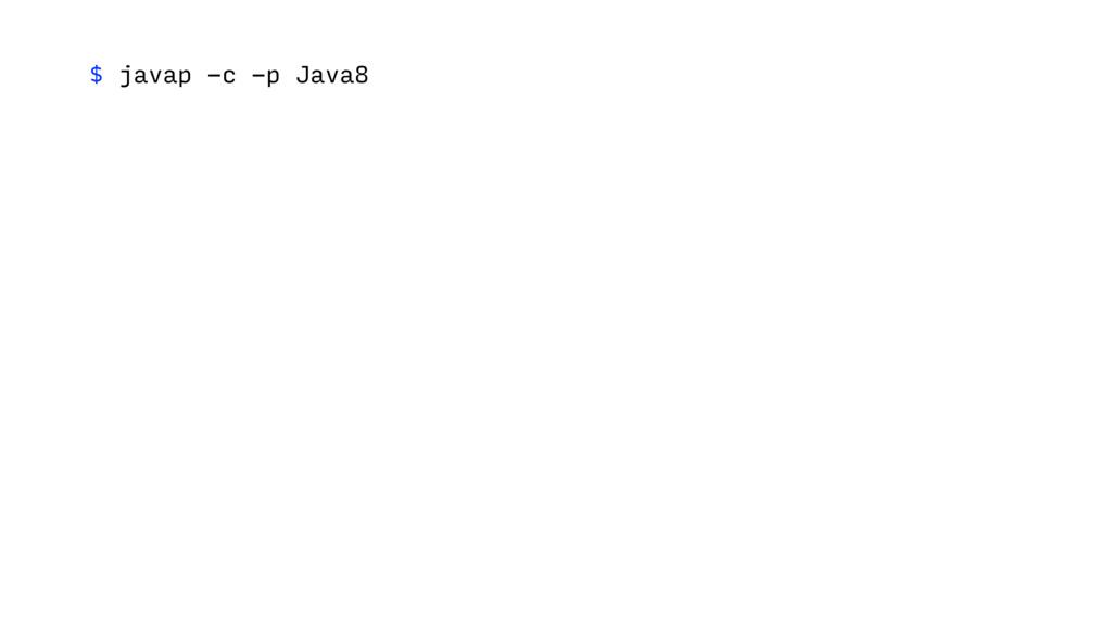 $ javap -c -p Java8