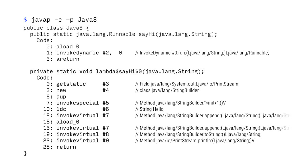$ javap -c -p Java8 public class Java8 { public...