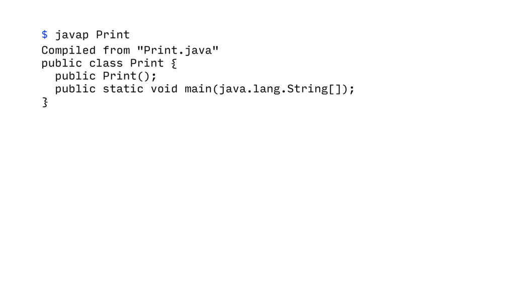 """$ javap Print Compiled from """"Print.java"""" public..."""