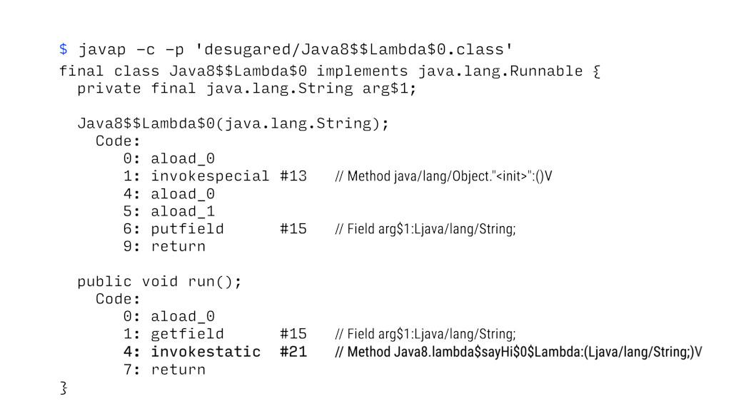 $ javap -c -p 'desugared/Java8$$Lambda$0.class'...