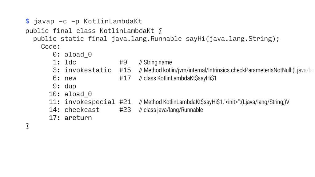 $ javap -c -p KotlinLambdaKt public final class...