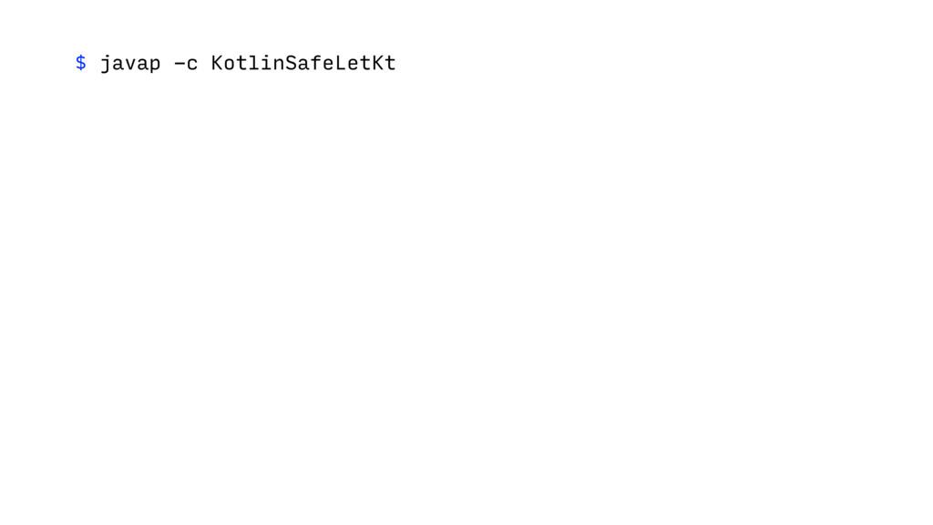 $ javap -c KotlinSafeLetKt
