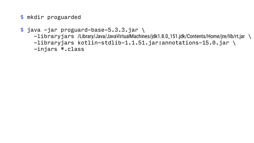 $ mkdir proguarded $ java -jar proguard-base-5....