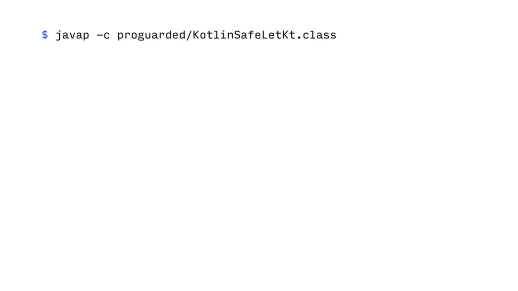 $ javap -c proguarded/KotlinSafeLetKt.class