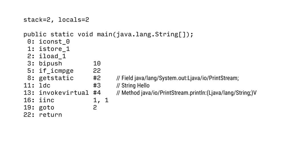 stack=2, locals=2 public static void main(java....