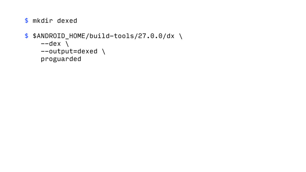 $ mkdir dexed $ $ANDROID_HOME/build-tools/27.0....