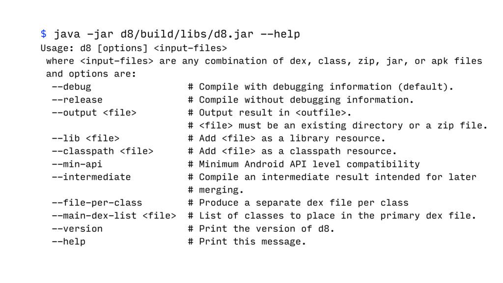 $ java -jar d8/build/libs/d8.jar --help Usage: ...