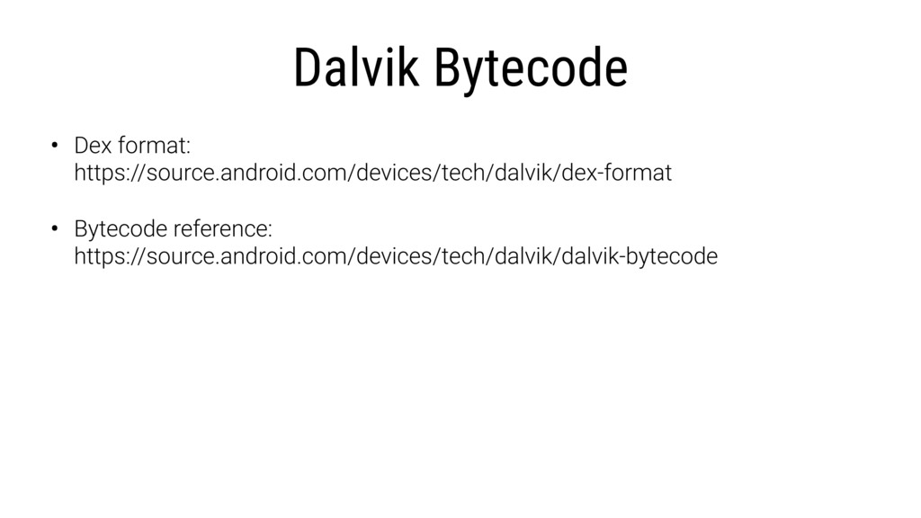 Dalvik Bytecode • Dex format: https://source.a...