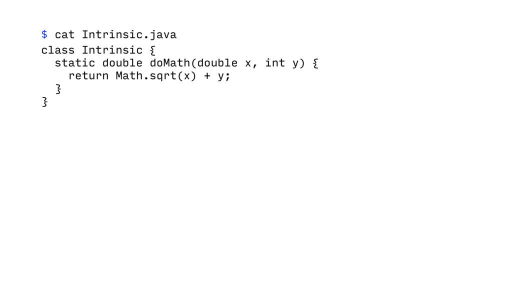 $ cat Intrinsic.java class Intrinsic { static d...