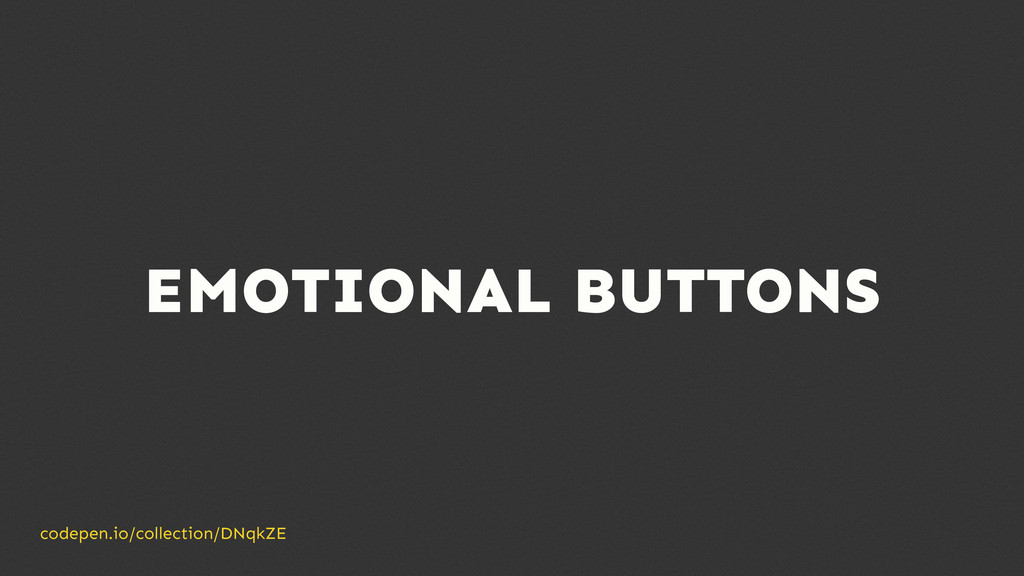 EMOTIONAL BUTTONS codepen.io/collection/DNqkZE