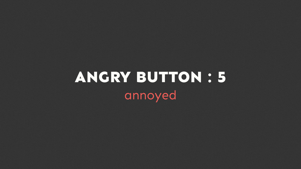 ANGRY BUTTON : 5 annoyed