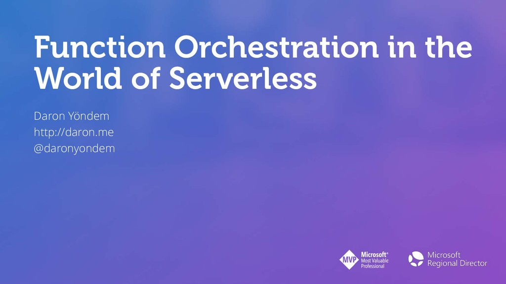 Function Orchestration in the World of Serverle...