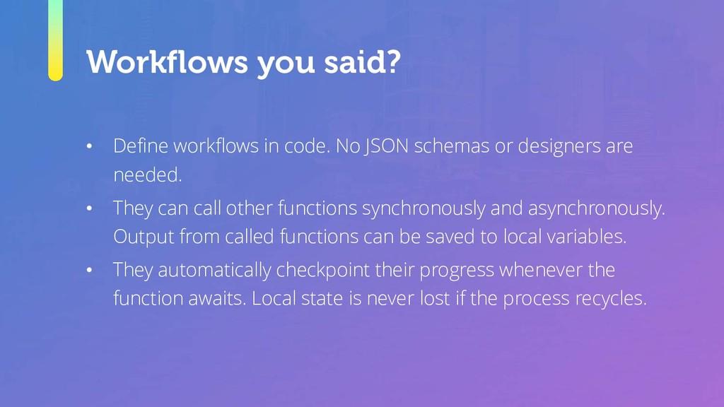 Workflows you said? • Define workflows in code....