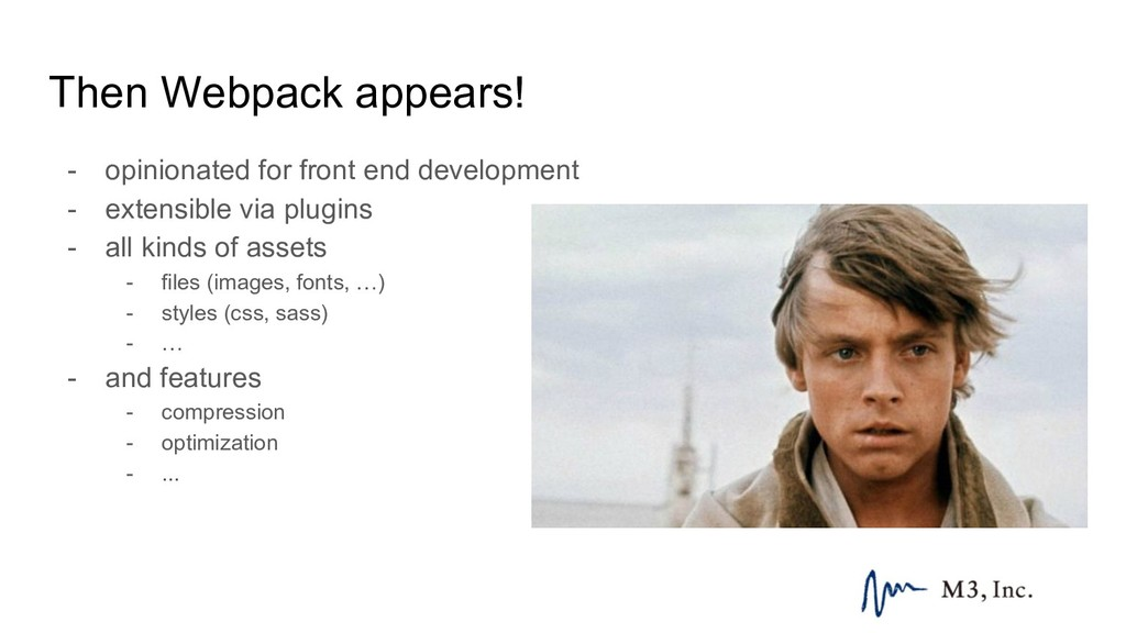 Then Webpack appears! - opinionated for front e...