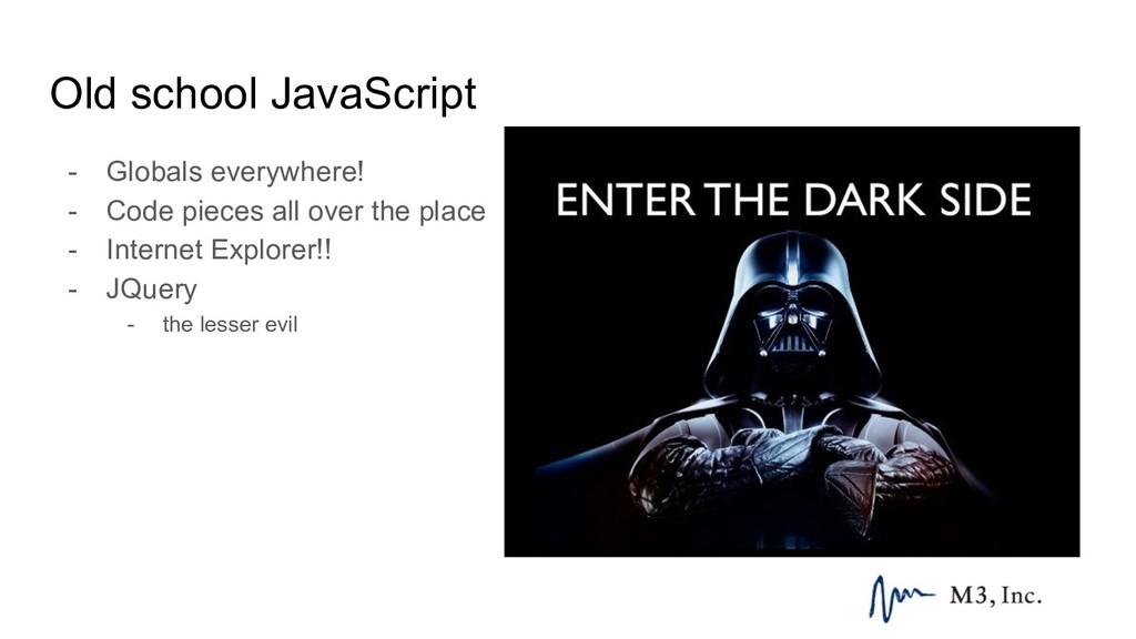 Old school JavaScript - Globals everywhere! - C...