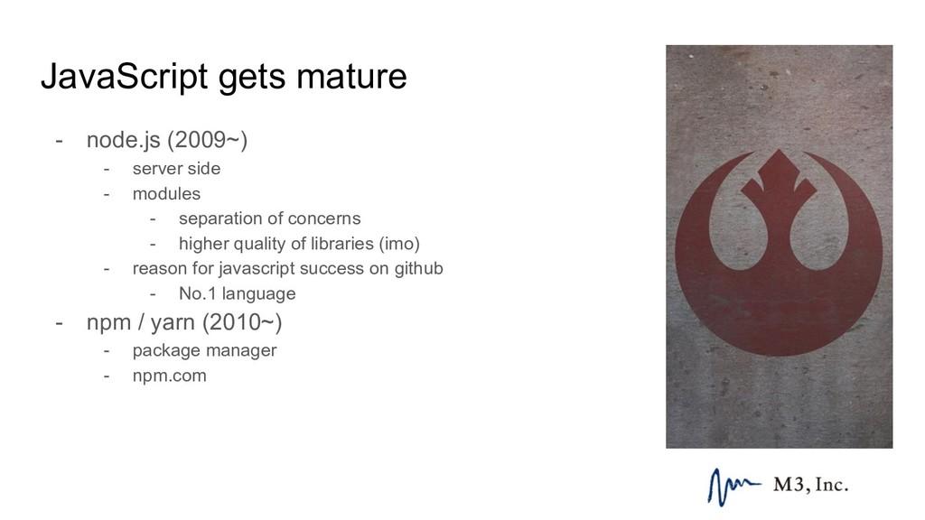JavaScript gets mature - node.js (2009~) - serv...