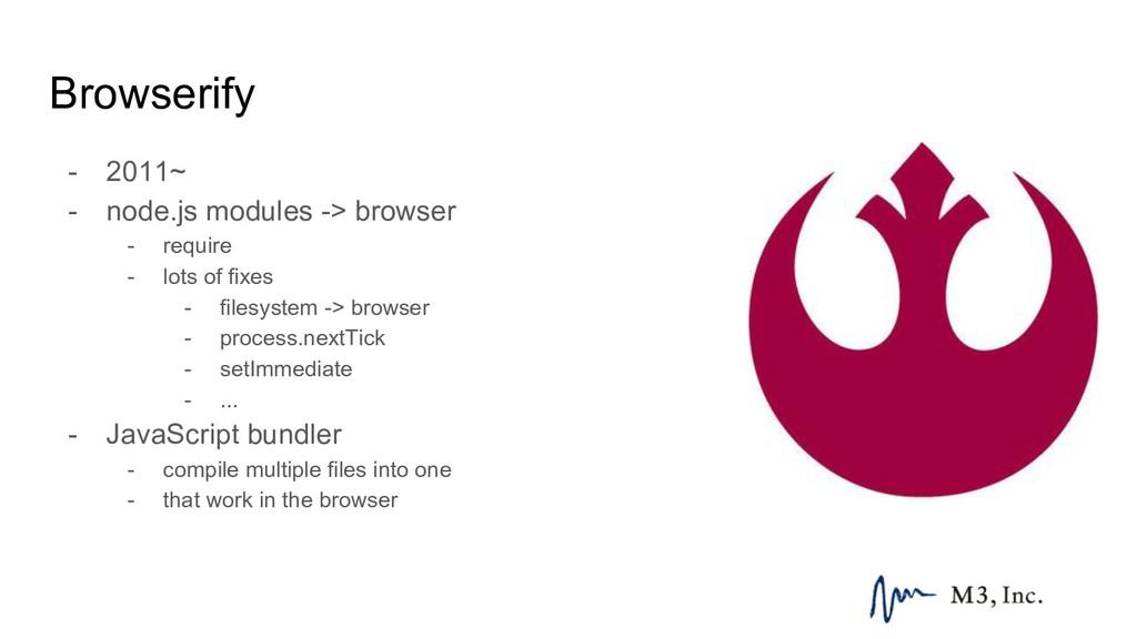 Browserify - 2011~ - node.js modules -> browser...