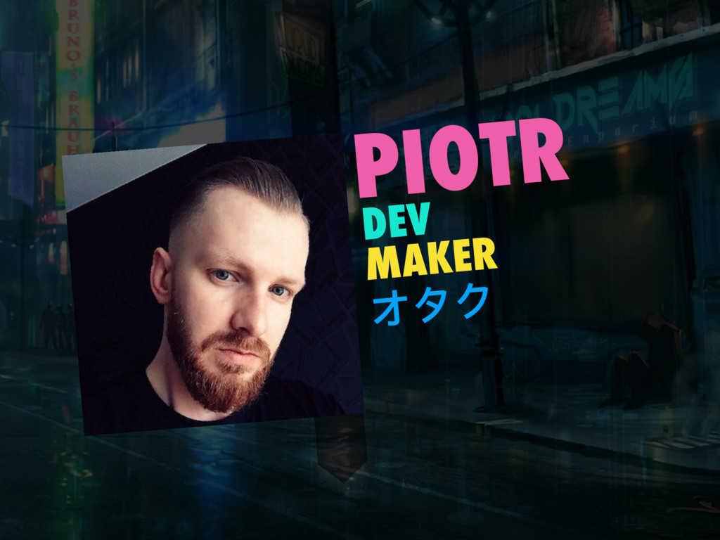 PIOTR DEV MAKER オタク