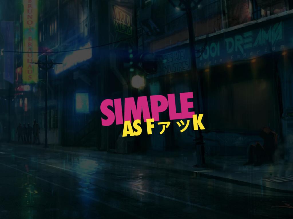 SIMPLE AS FァッK