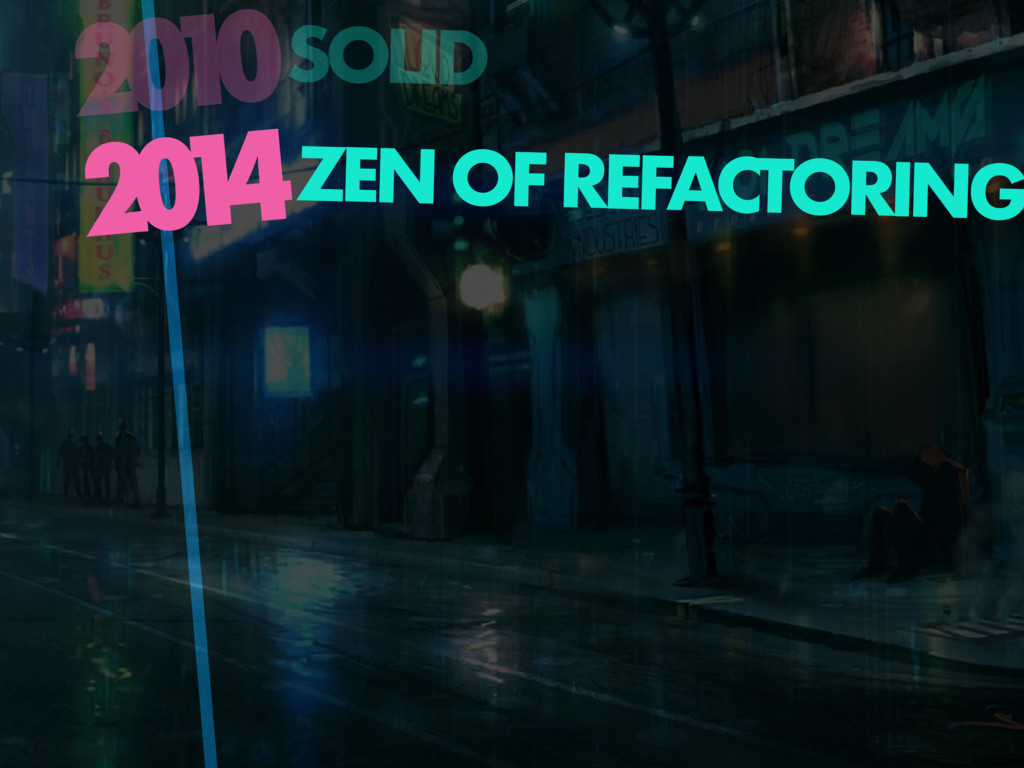20 1 0SOLID 20 1 4ZEN OF REFACTORING