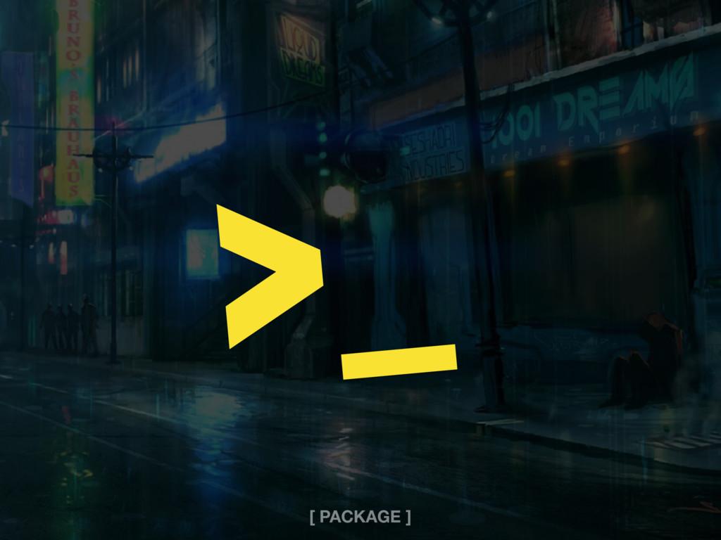 >_ [ PACKAGE ]