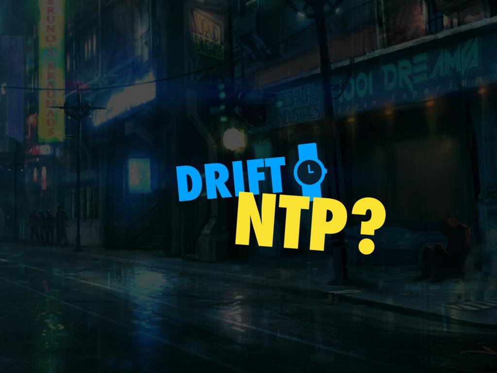 DRIFT NTP?