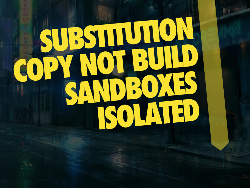 SUBSTITUTION COPY NOT BUILD SANDBOXES ISOLATED