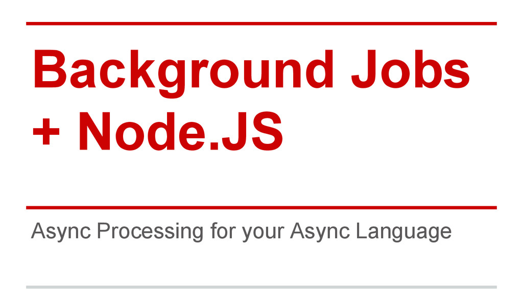 Background Jobs + Node.JS Async Processing for ...
