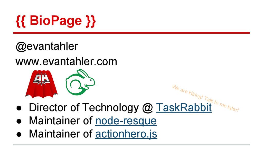 {{ BioPage }} @evantahler www.evantahler.com ● ...