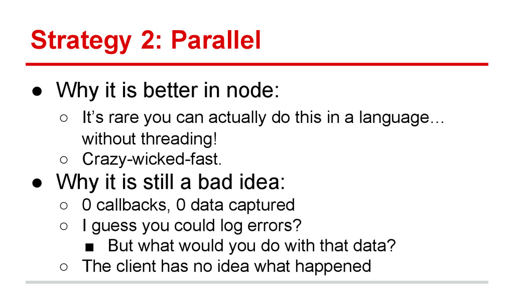 Strategy 2: Parallel ● Why it is better in node...