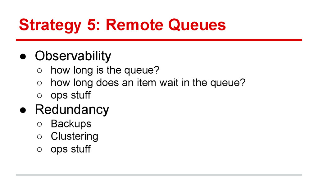 Strategy 5: Remote Queues ● Observability ○ how...