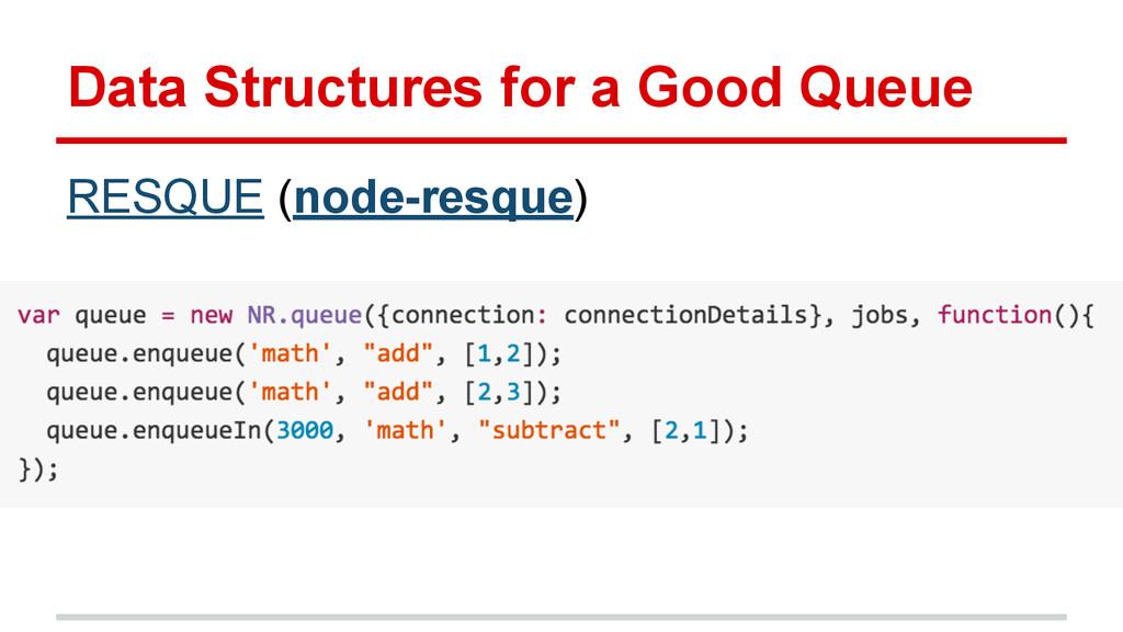 Data Structures for a Good Queue RESQUE (node-r...