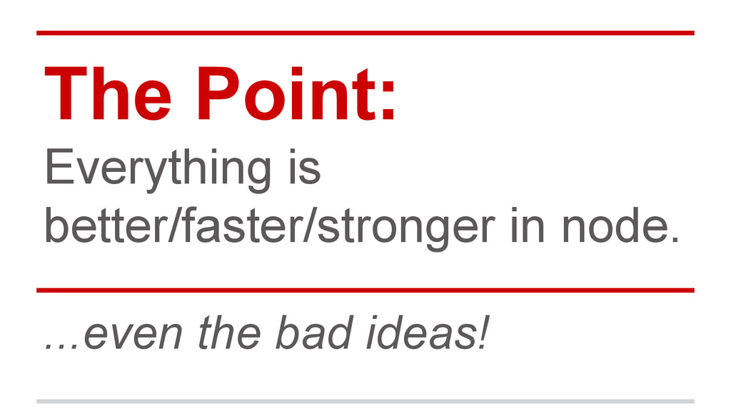The Point: Everything is better/faster/stronger...