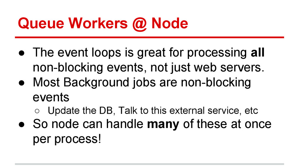 Queue Workers @ Node ● The event loops is great...