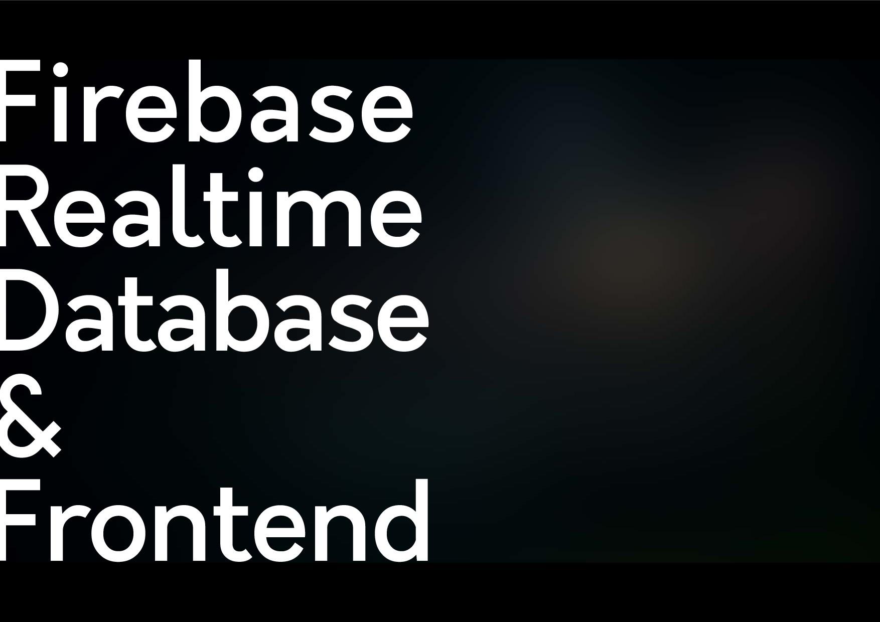 Firebase Realtime Database & Frontend