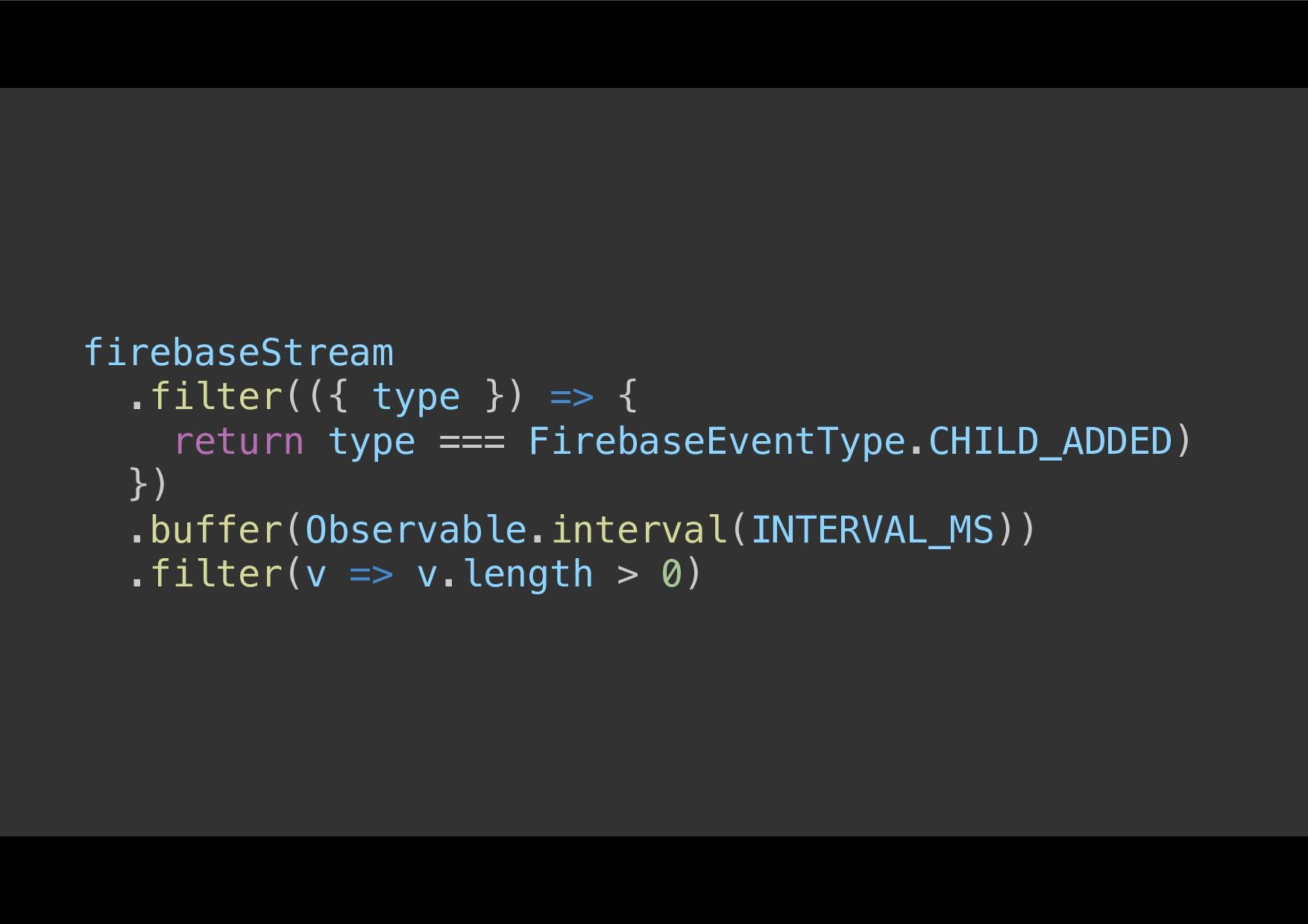 firebaseStream! .filter(({ type }) => {! return...