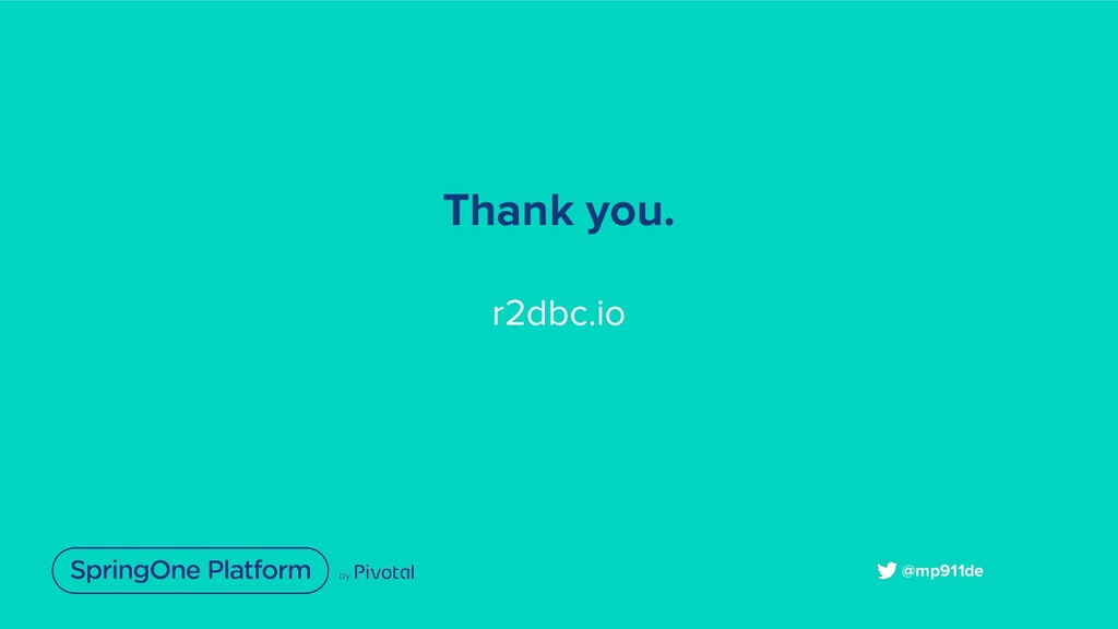 Thank you. r2dbc.io @mp911de