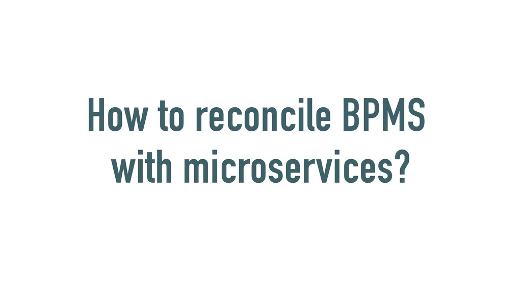 How to reconcile BPMS with microservices?