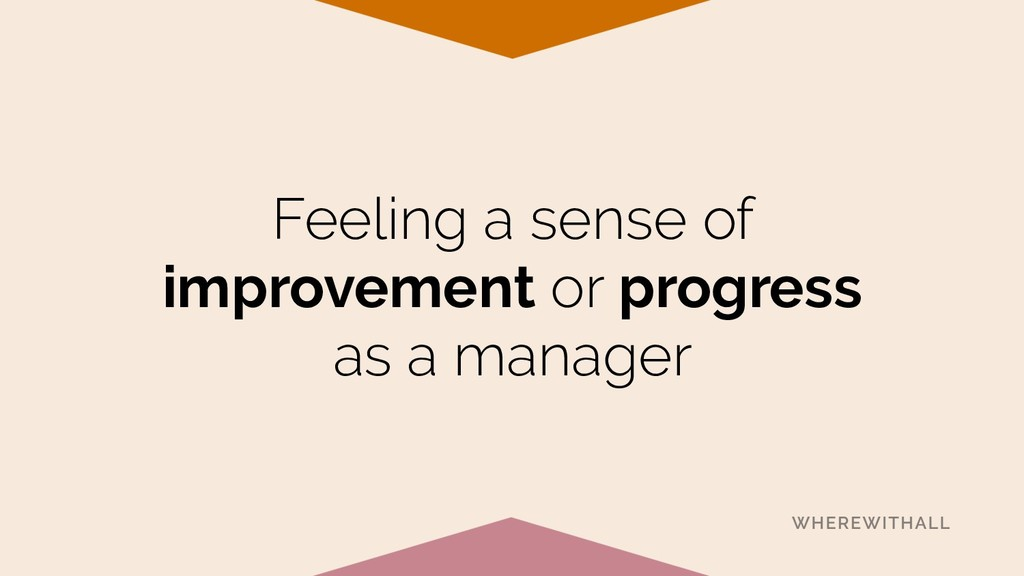 Feeling a sense of improvement or progress as ...