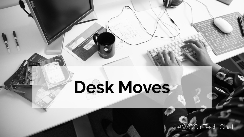 #WOCinTech Chat Desk Moves