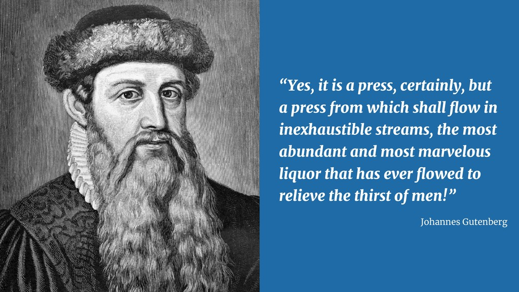 """Johannes Gutenberg """"Yes, it is a press, certain..."""