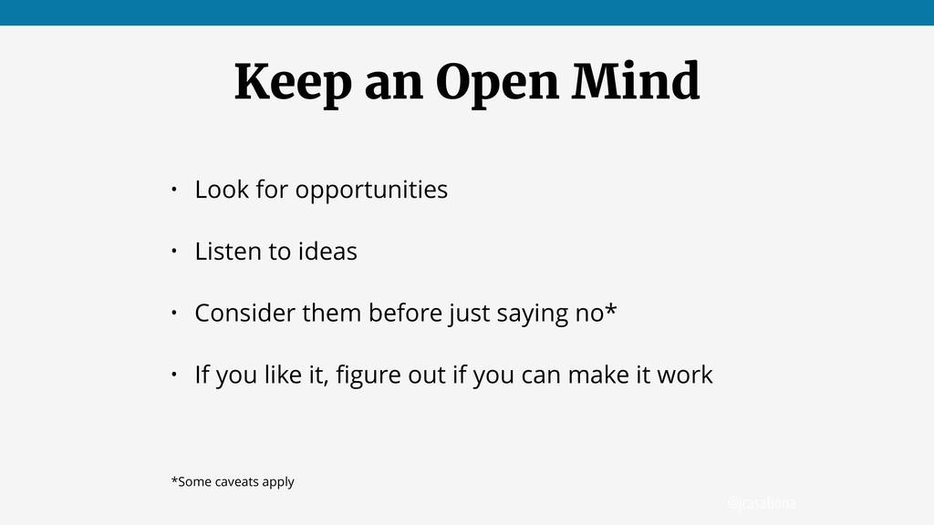 @jcasabona Keep an Open Mind • Look for opportu...